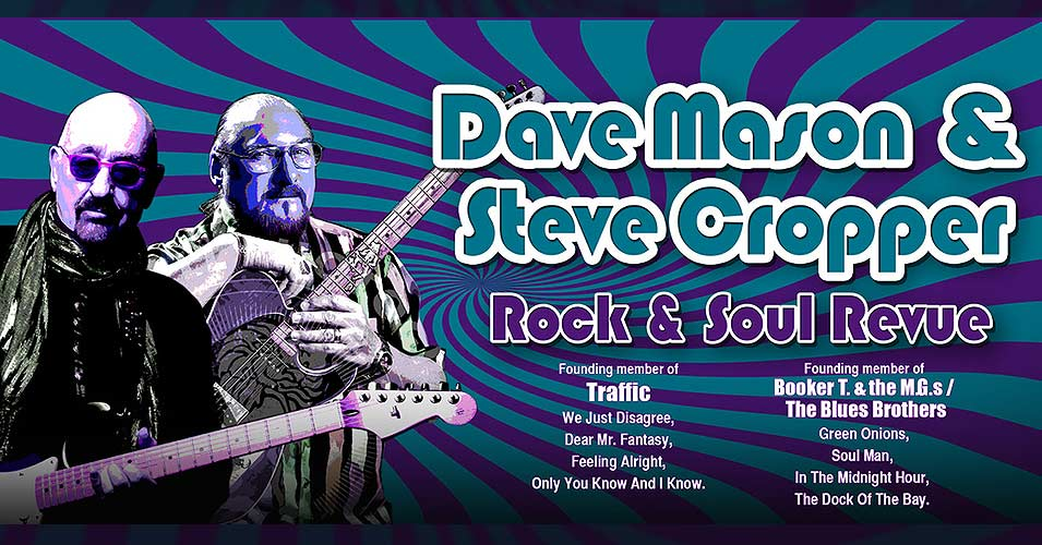 Dave Mason & Steve Cropper: Rock & Soul Revue  Comes To Parker Playhouse